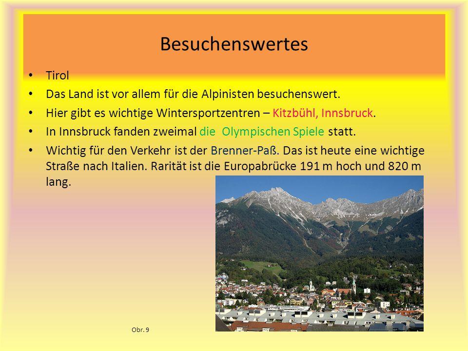 Besuchenswertes Tirol Das Land ist vor allem für die Alpinisten besuchenswert. Hier gibt es wichtige Wintersportzentren – Kitzbühl, Innsbruck. In Inns