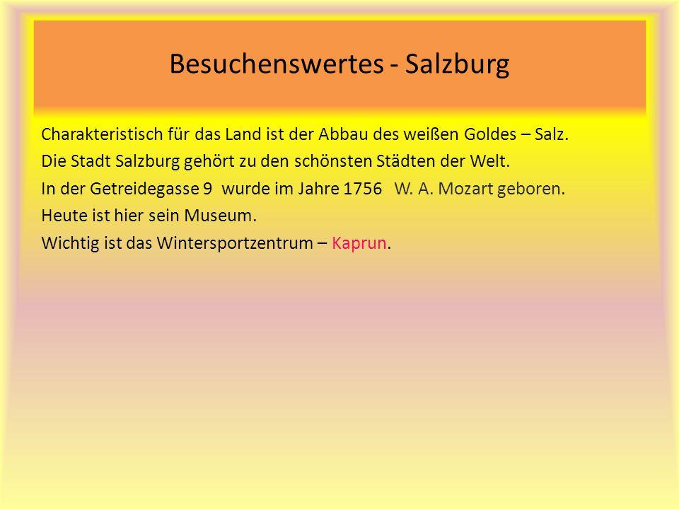 Besuchenswertes - Salzburg Charakteristisch für das Land ist der Abbau des weißen Goldes – Salz. Die Stadt Salzburg gehört zu den schönsten Städten de