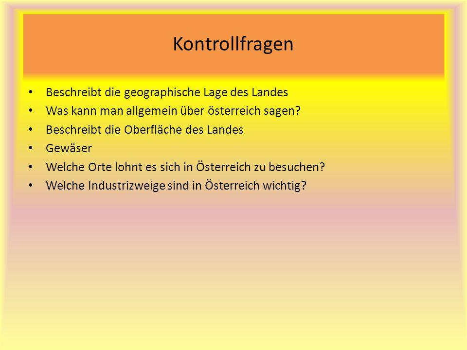 Kontrollfragen Beschreibt die geographische Lage des Landes Was kann man allgemein über österreich sagen? Beschreibt die Oberfläche des Landes Gewäser