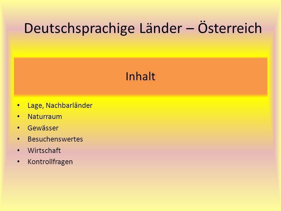 Inhalt Lage, Nachbarländer Naturraum Gewässer Besuchenswertes Wirtschaft Kontrollfragen Deutschsprachige Länder – Österreich