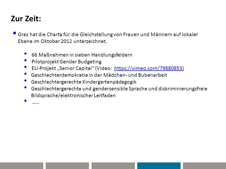 Zur Zeit:  Graz hat die Charta für die Gleichstellung von Frauen und Männern auf lokaler Ebene im Oktober 2012 unterzeichnet. 66 Maßnahmen in sieben