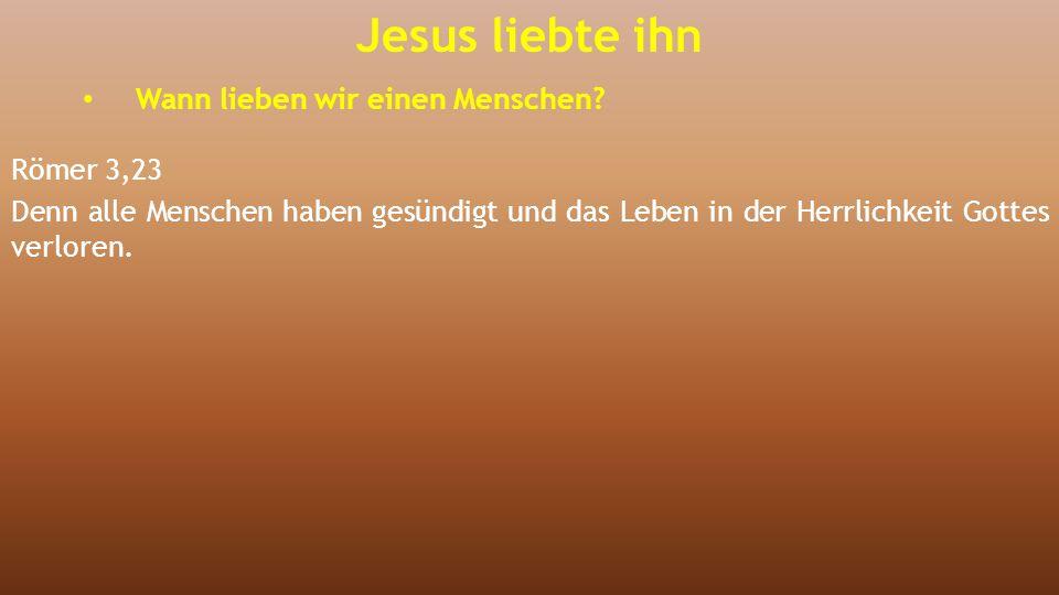 Römer 3,23 Denn alle Menschen haben gesündigt und das Leben in der Herrlichkeit Gottes verloren. Jesus liebte ihn Wann lieben wir einen Menschen?