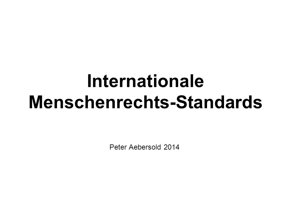 Internationale Menschenrechts-Standards Peter Aebersold 2014