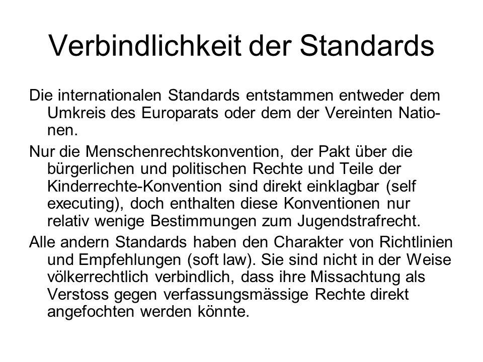 Verbindlichkeit der Standards Die internationalen Standards entstammen entweder dem Umkreis des Europarats oder dem der Vereinten Natio- nen.