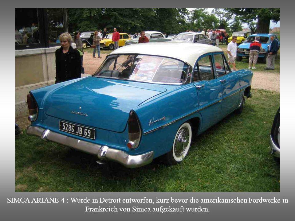 SIMCA ARIANE 4 : Vierzylindermotor, 1300Cm3. Ab 1956 und Nachfolger des « Versailles » (Achtzylinder Motor und 2300 Cm3)