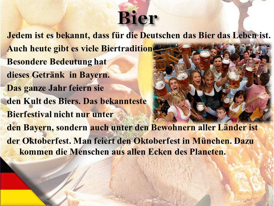 Jedem ist es bekannt, dass für die Deutschen das Bier das Leben ist. Auch heute gibt es viele Biertraditionen. Besondere Bedeutung hat dieses Getränk
