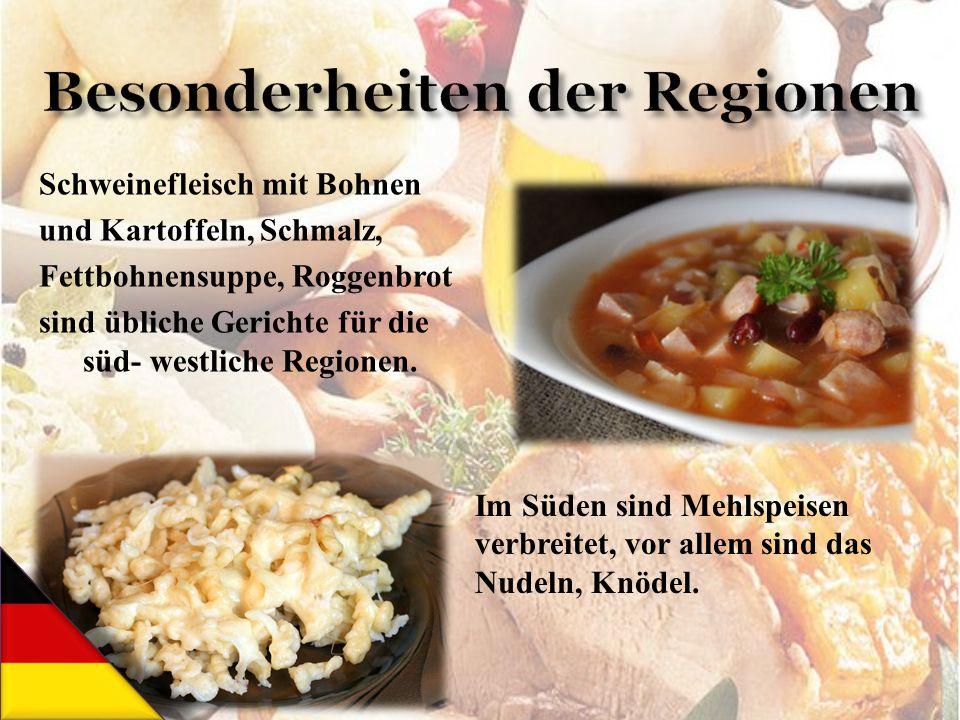 Schweinefleisch mit Bohnen und Kartoffeln, Schmalz, Fettbohnensuppe, Roggenbrot sind übliche Gerichte für die süd- westliche Regionen. Im Süden sind M