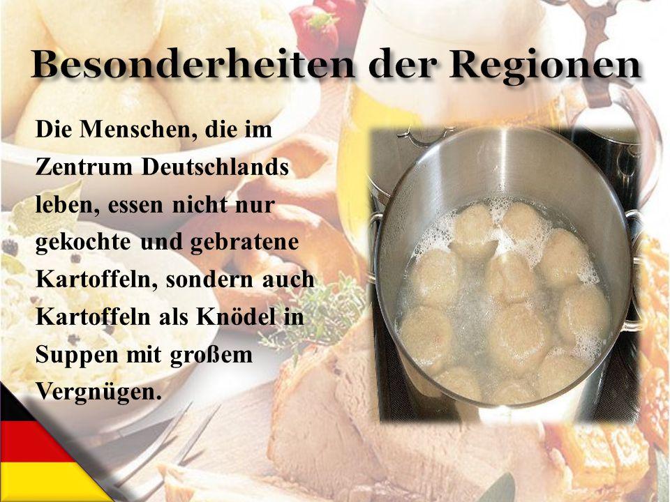 Die Menschen, die im Zentrum Deutschlands leben, essen nicht nur gekochte und gebratene Kartoffeln, sondern auch Kartoffeln als Knödel in Suppen mit g