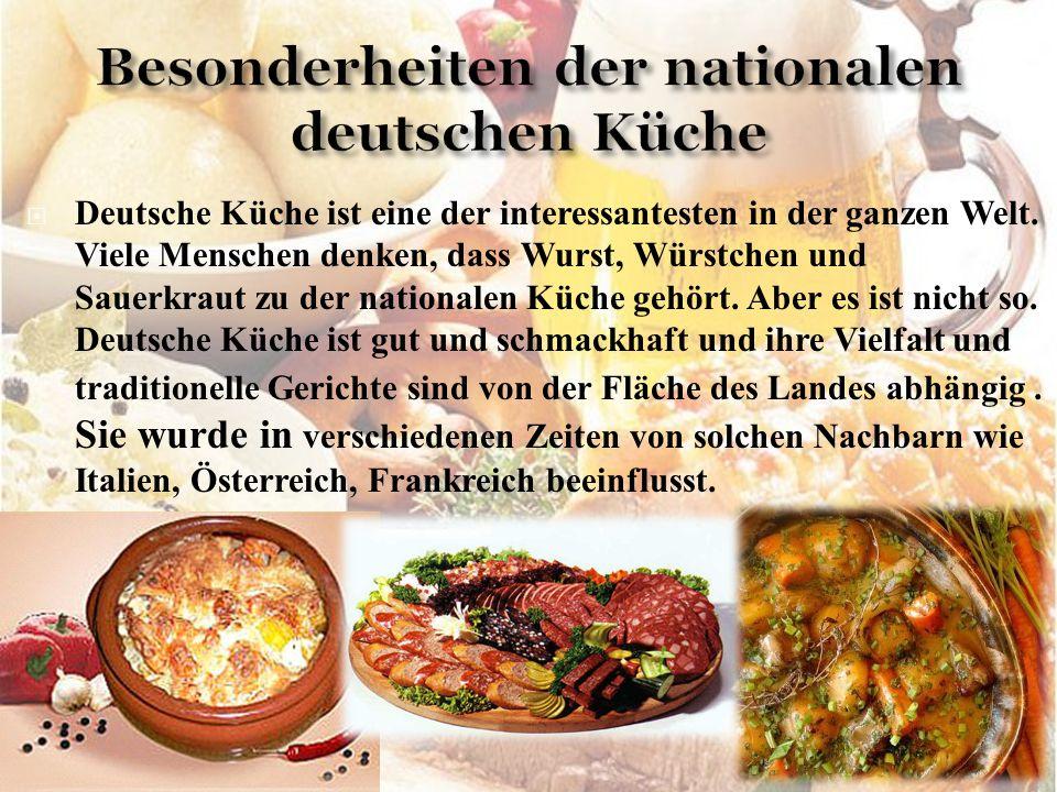  Deutsche Küche ist eine der interessantesten in der ganzen Welt. Viele Menschen denken, dass Wurst, Würstchen und Sauerkraut zu der nationalen Küche