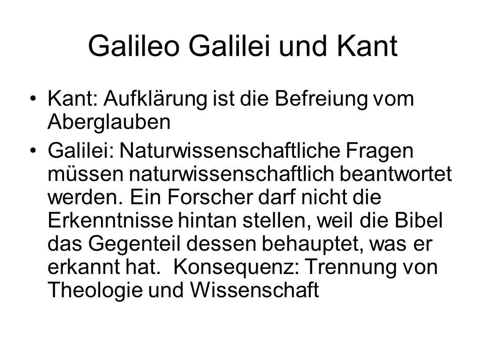 Galileo Galilei und Kant Kant: Aufklärung ist die Befreiung vom Aberglauben Galilei: Naturwissenschaftliche Fragen müssen naturwissenschaftlich beantw