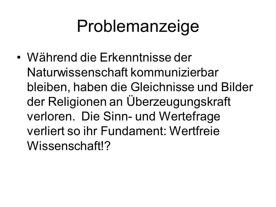 Problemanzeige Während die Erkenntnisse der Naturwissenschaft kommunizierbar bleiben, haben die Gleichnisse und Bilder der Religionen an Überzeugungsk
