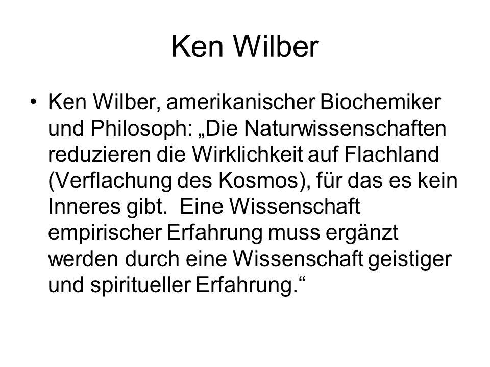 """Ken Wilber Ken Wilber, amerikanischer Biochemiker und Philosoph: """"Die Naturwissenschaften reduzieren die Wirklichkeit auf Flachland (Verflachung des K"""