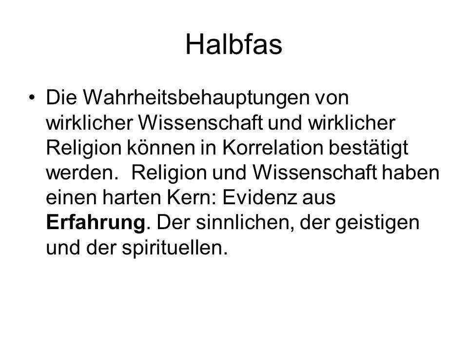 Halbfas Die Wahrheitsbehauptungen von wirklicher Wissenschaft und wirklicher Religion können in Korrelation bestätigt werden. Religion und Wissenschaf