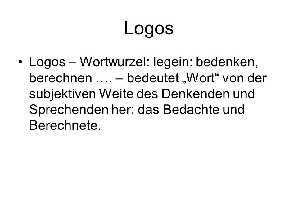 """Logos Logos – Wortwurzel: legein: bedenken, berechnen …. – bedeutet """"Wort"""" von der subjektiven Weite des Denkenden und Sprechenden her: das Bedachte u"""