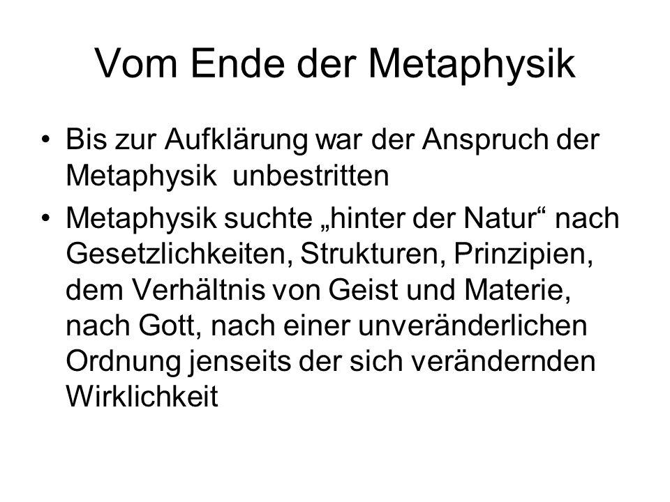 """Vom Ende der Metaphysik Bis zur Aufklärung war der Anspruch der Metaphysik unbestritten Metaphysik suchte """"hinter der Natur"""" nach Gesetzlichkeiten, St"""