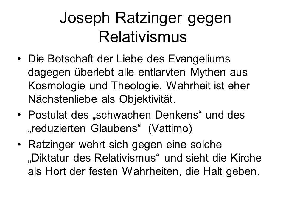 Joseph Ratzinger gegen Relativismus Die Botschaft der Liebe des Evangeliums dagegen überlebt alle entlarvten Mythen aus Kosmologie und Theologie. Wahr