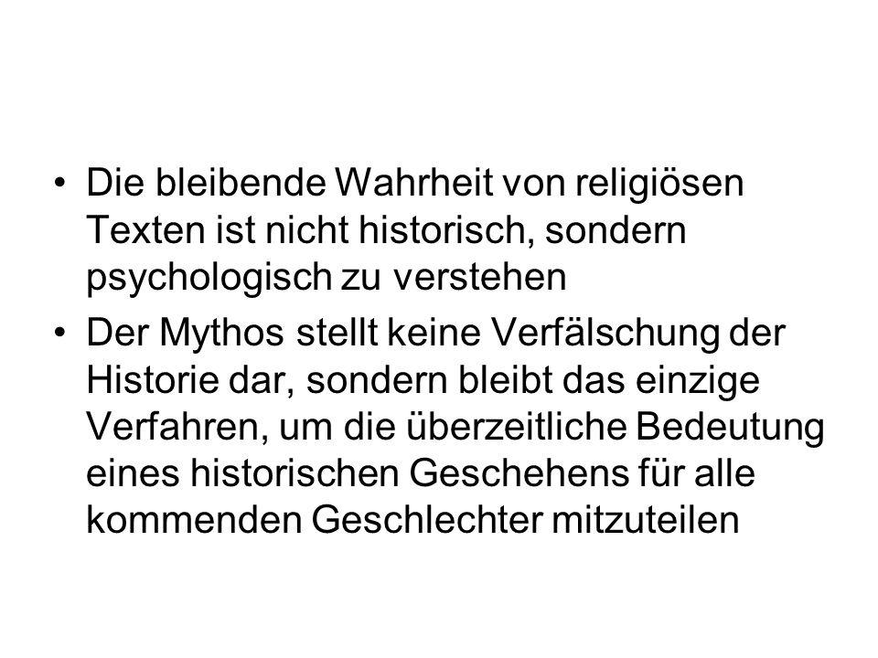 Die bleibende Wahrheit von religiösen Texten ist nicht historisch, sondern psychologisch zu verstehen Der Mythos stellt keine Verfälschung der Histori