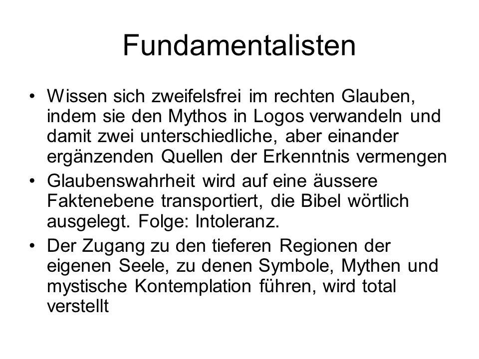 Fundamentalisten Wissen sich zweifelsfrei im rechten Glauben, indem sie den Mythos in Logos verwandeln und damit zwei unterschiedliche, aber einander