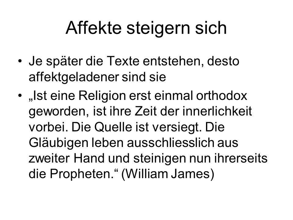 """Affekte steigern sich Je später die Texte entstehen, desto affektgeladener sind sie """"Ist eine Religion erst einmal orthodox geworden, ist ihre Zeit de"""