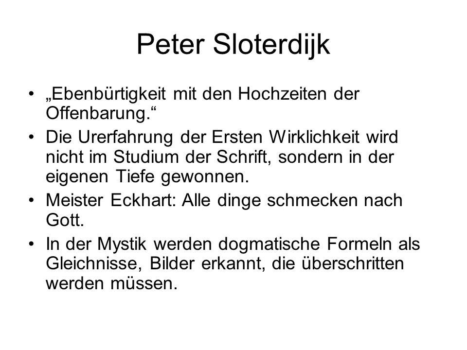"""Peter Sloterdijk """"Ebenbürtigkeit mit den Hochzeiten der Offenbarung."""" Die Urerfahrung der Ersten Wirklichkeit wird nicht im Studium der Schrift, sonde"""
