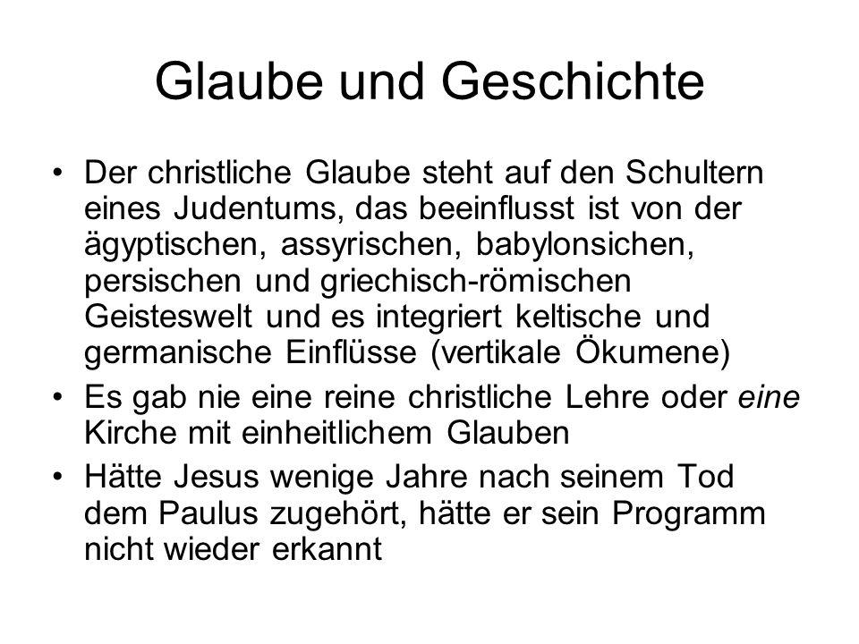 Glaube und Geschichte Der christliche Glaube steht auf den Schultern eines Judentums, das beeinflusst ist von der ägyptischen, assyrischen, babylonsic