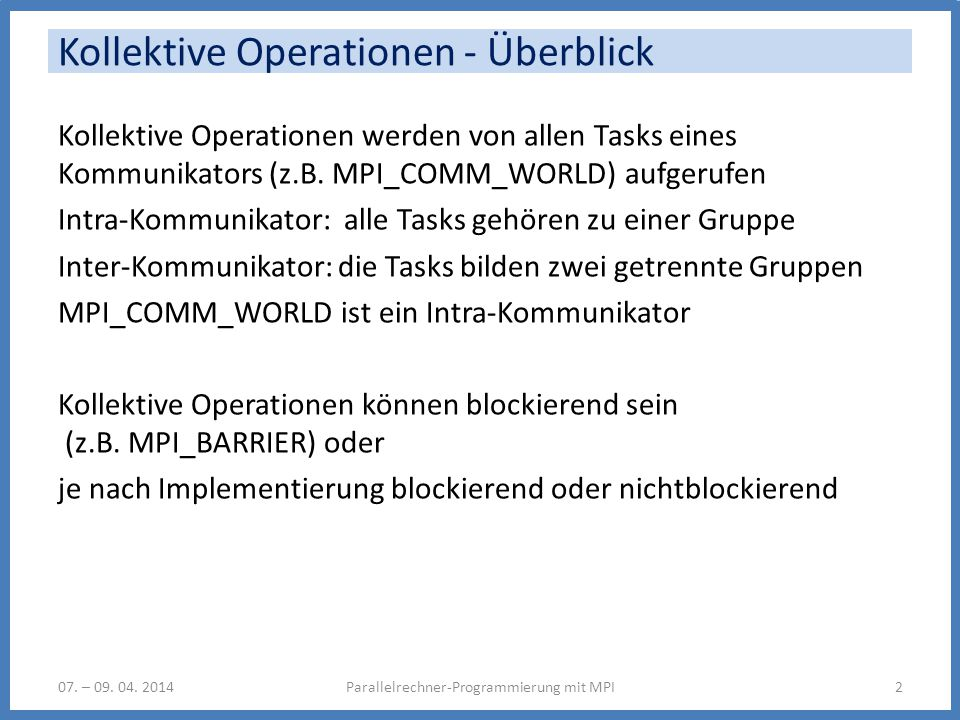 Kollektive Operationen - Überblick Kollektive Operationen werden von allen Tasks eines Kommunikators (z.B.