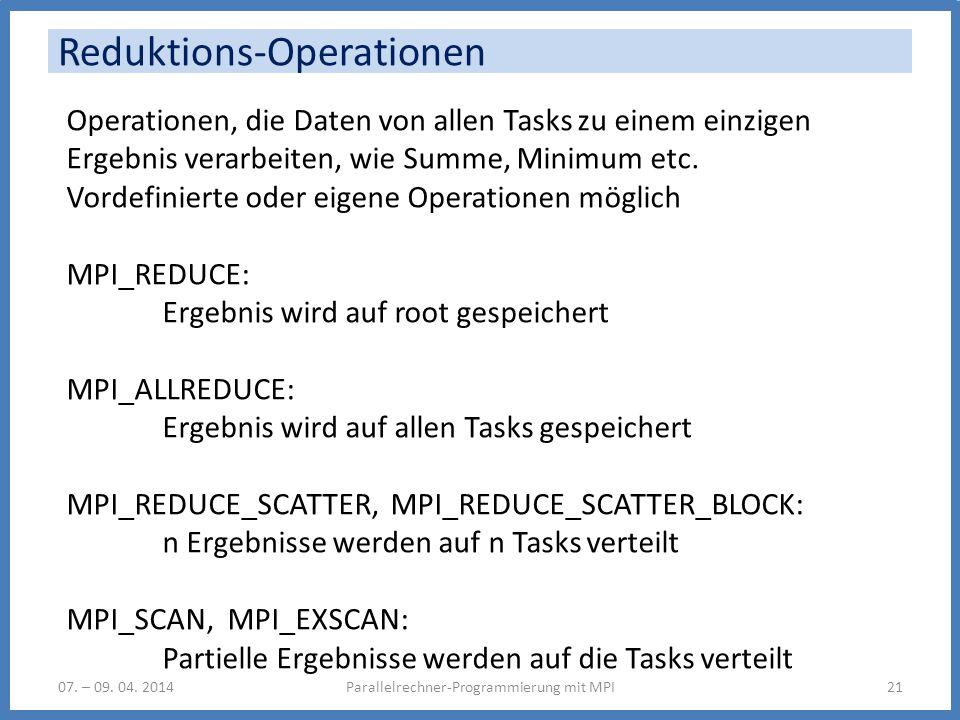 Reduktions-Operationen Parallelrechner-Programmierung mit MPI2107. – 09. 04. 2014 Operationen, die Daten von allen Tasks zu einem einzigen Ergebnis ve
