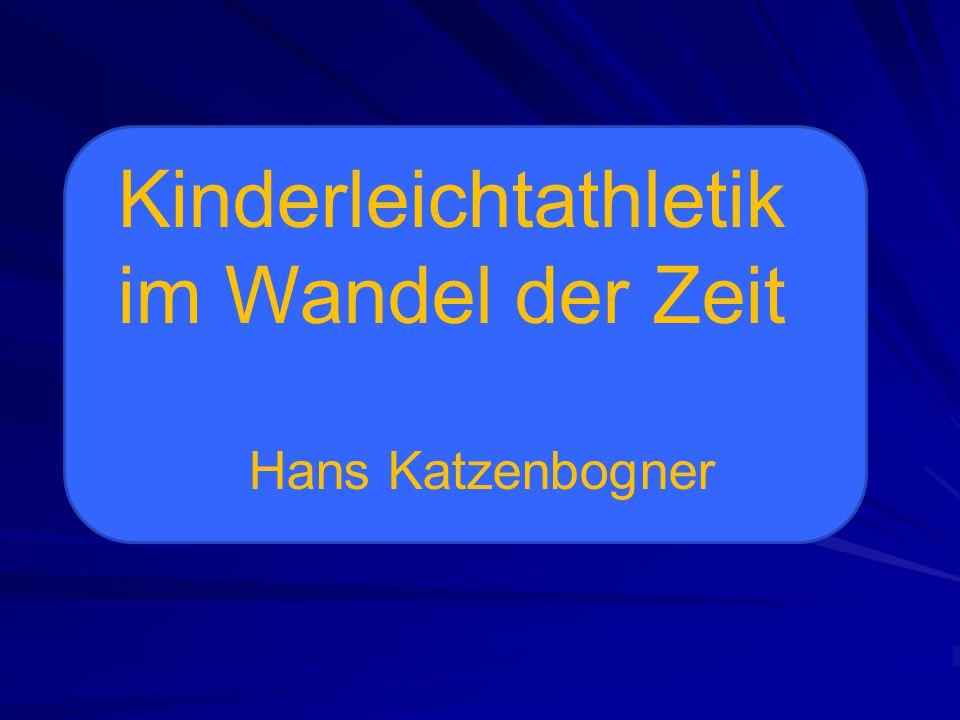 Kinderleichtathletik im Wandel der Zeit Hans Katzenbogner