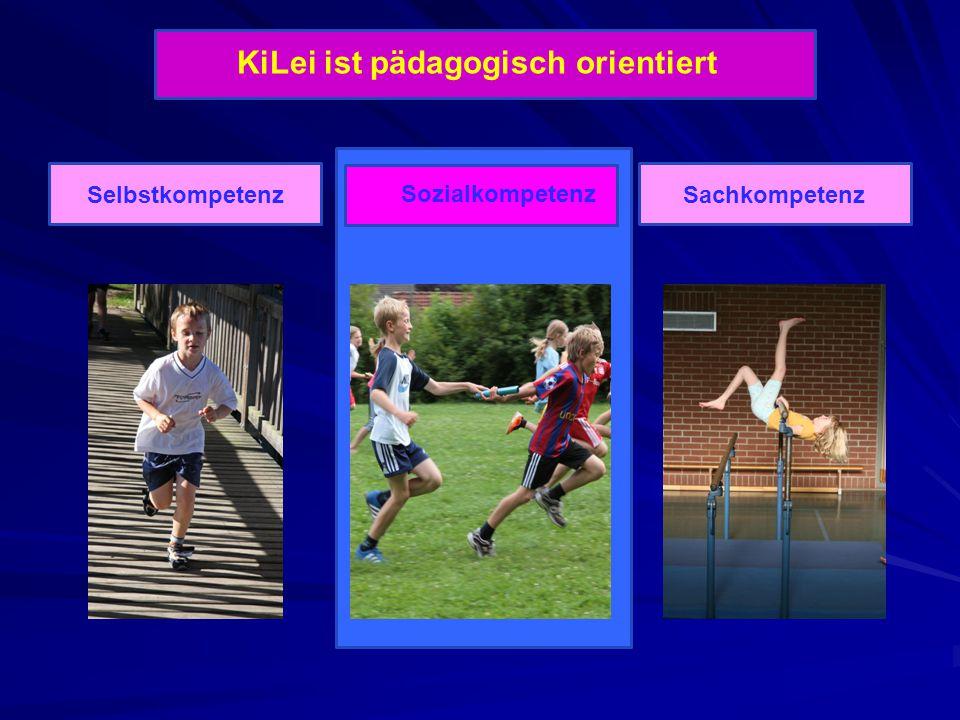 KiLei ist pädagogisch orientiert Selbstkompetenz Sozialkompetenz Sachkompetenz