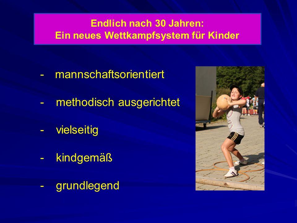 -mannschaftsorientiert - methodisch ausgerichtet - vielseitig - kindgemäß - grundlegend Endlich nach 30 Jahren: Ein neues Wettkampfsystem für Kinder