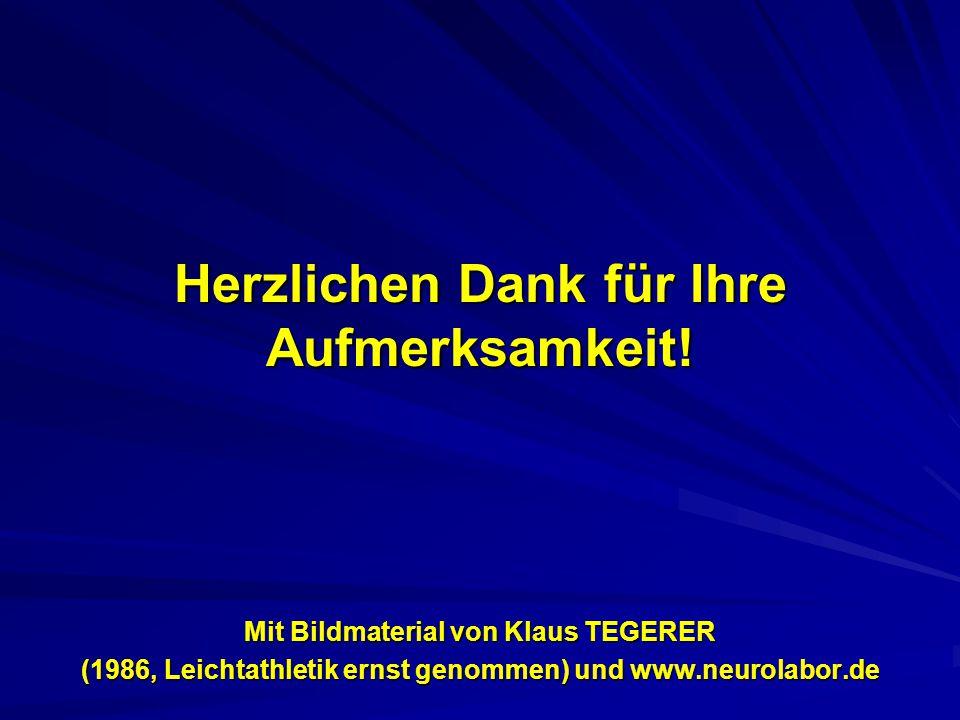 Herzlichen Dank für Ihre Aufmerksamkeit! Mit Bildmaterial von Klaus TEGERER (1986, Leichtathletik ernst genommen) und www.neurolabor.de