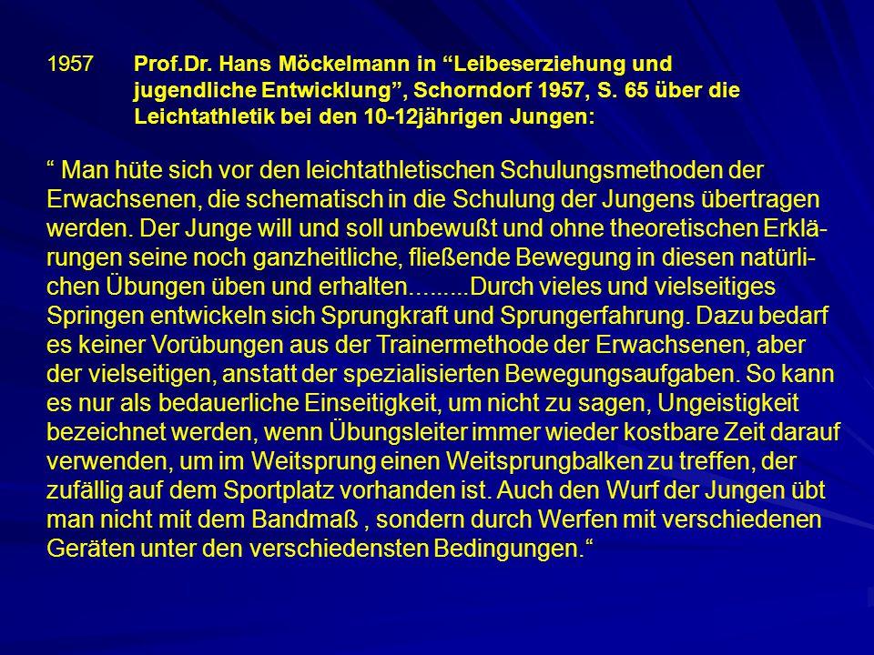 """1957Prof.Dr. Hans Möckelmann in """"Leibeserziehung und jugendliche Entwicklung"""", Schorndorf 1957, S. 65 über die Leichtathletik bei den 10-12jährigen Ju"""