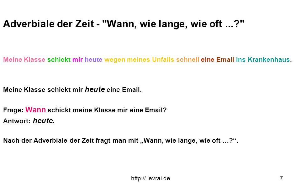 http:// levrai.de8 Adverbiale der Art und Weise - Wie...? Meine Klasse schickt mir heute wegen meines Unfalls schnell eine Email ins Krankenhaus.