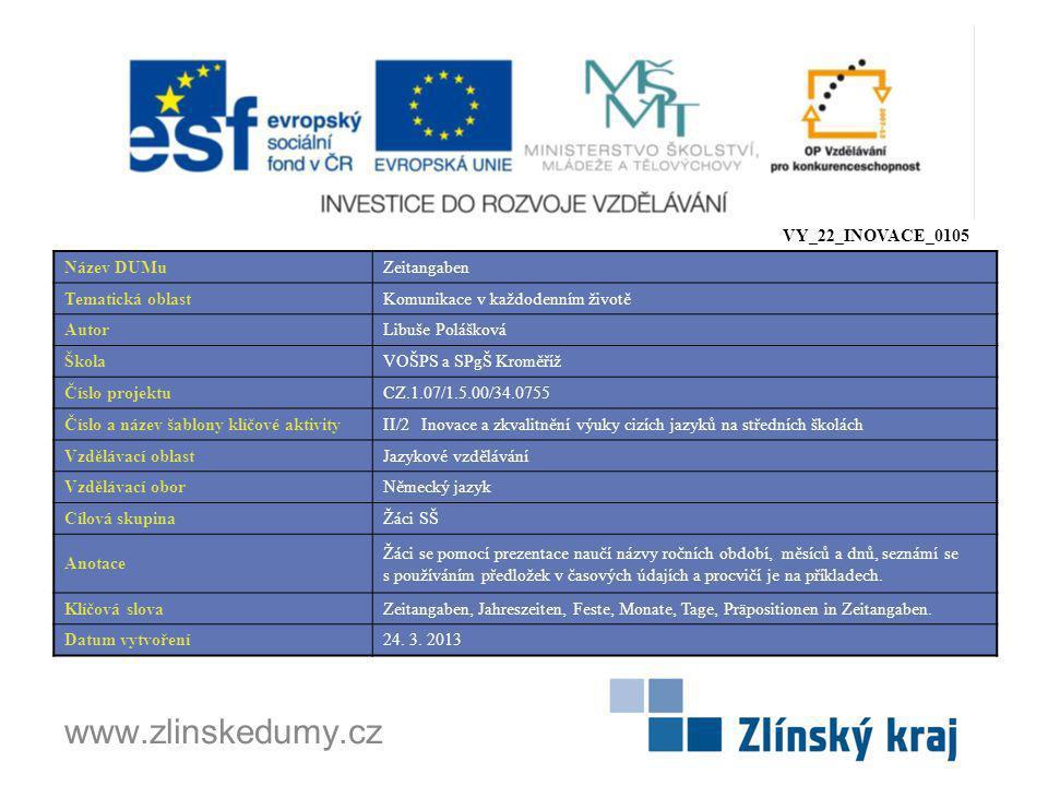 www.zlinskedumy.cz VY_22_INOVACE_0105 Název DUMuZeitangaben Tematická oblastKomunikace v každodenním životě AutorLibuše Polášková ŠkolaVOŠPS a SPgŠ Kr