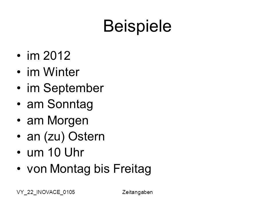 VY_22_INOVACE_0105Zeitangaben Beispiele im 2012 im Winter im September am Sonntag am Morgen an (zu) Ostern um 10 Uhr von Montag bis Freitag