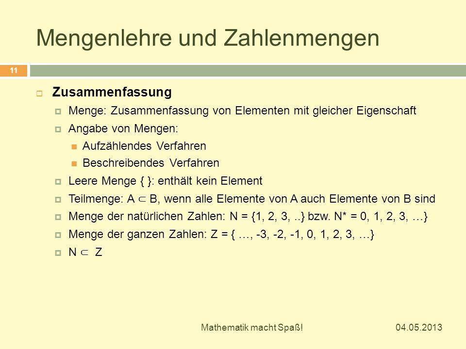 Mengenlehre und Zahlenmengen 04.05.2013 Mathematik macht Spaß! 11  Zusammenfassung  Menge: Zusammenfassung von Elementen mit gleicher Eigenschaft 