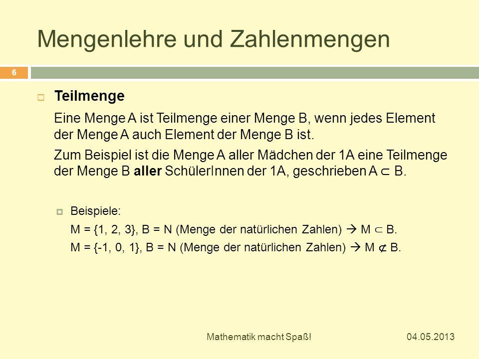 Mengenlehre und Zahlenmengen 04.05.2013 Mathematik macht Spaß! 6  Teilmenge Eine Menge A ist Teilmenge einer Menge B, wenn jedes Element der Menge A