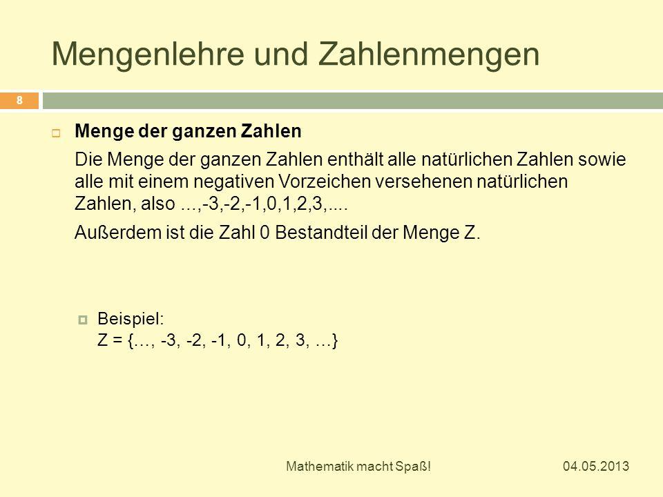 Mengenlehre und Zahlenmengen 04.05.2013 Mathematik macht Spaß! 8  Menge der ganzen Zahlen Die Menge der ganzen Zahlen enthält alle natürlichen Zahlen