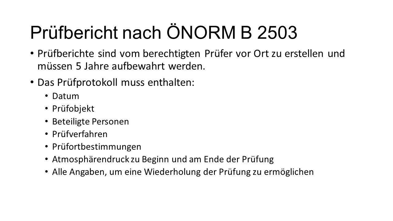 Prüfbericht nach ÖNORM B 2503 Prüfberichte sind vom berechtigten Prüfer vor Ort zu erstellen und müssen 5 Jahre aufbewahrt werden. Das Prüfprotokoll m