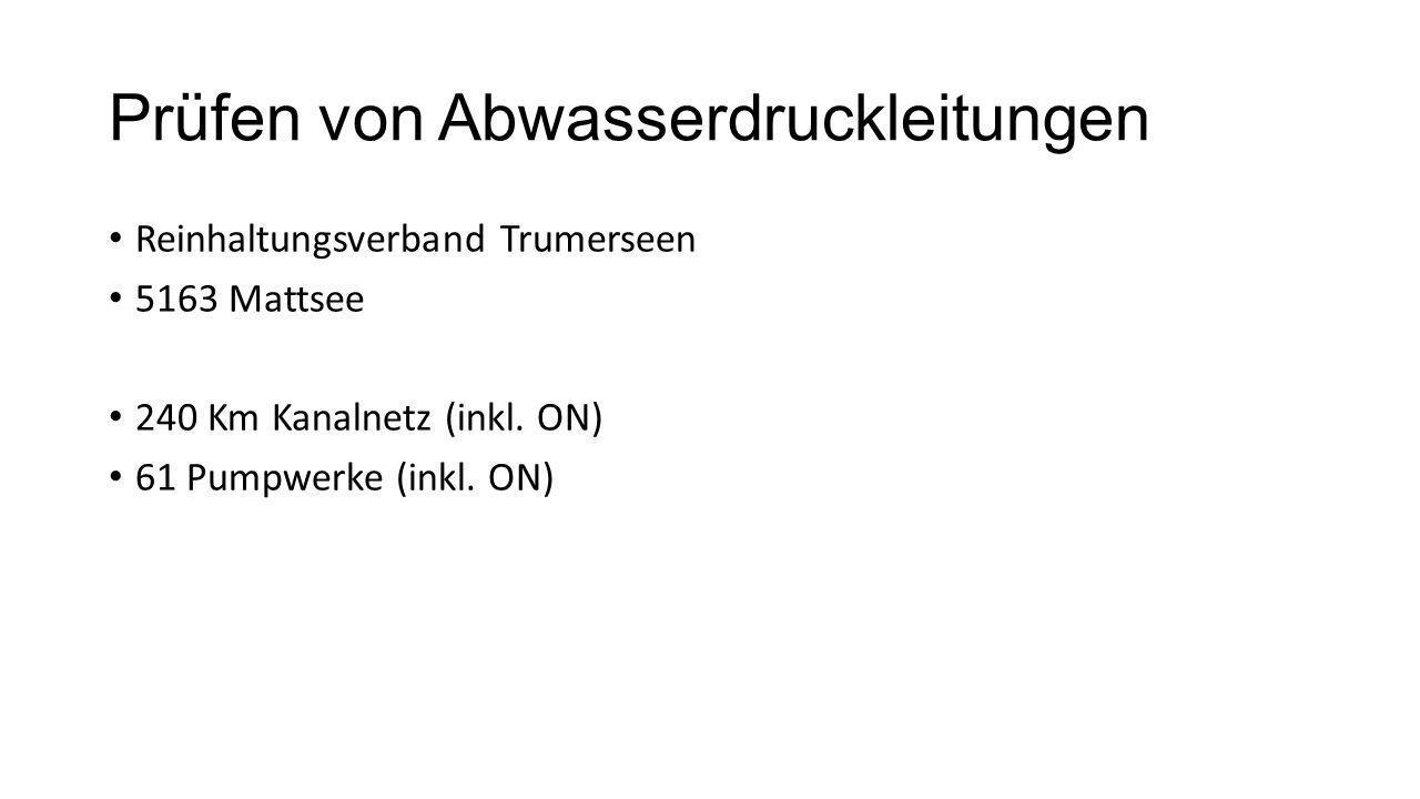 Prüfen von Abwasserdruckleitungen Reinhaltungsverband Trumerseen 5163 Mattsee 240 Km Kanalnetz (inkl. ON) 61 Pumpwerke (inkl. ON)