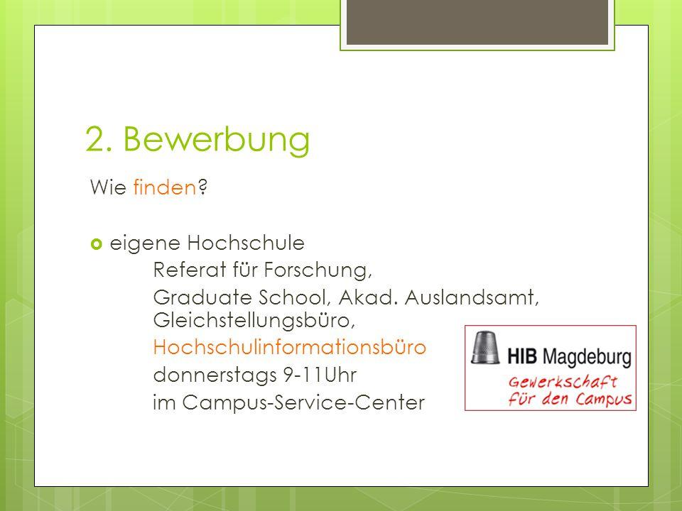 2. Bewerbung Wie finden.  eigene Hochschule Referat für Forschung, Graduate School, Akad.