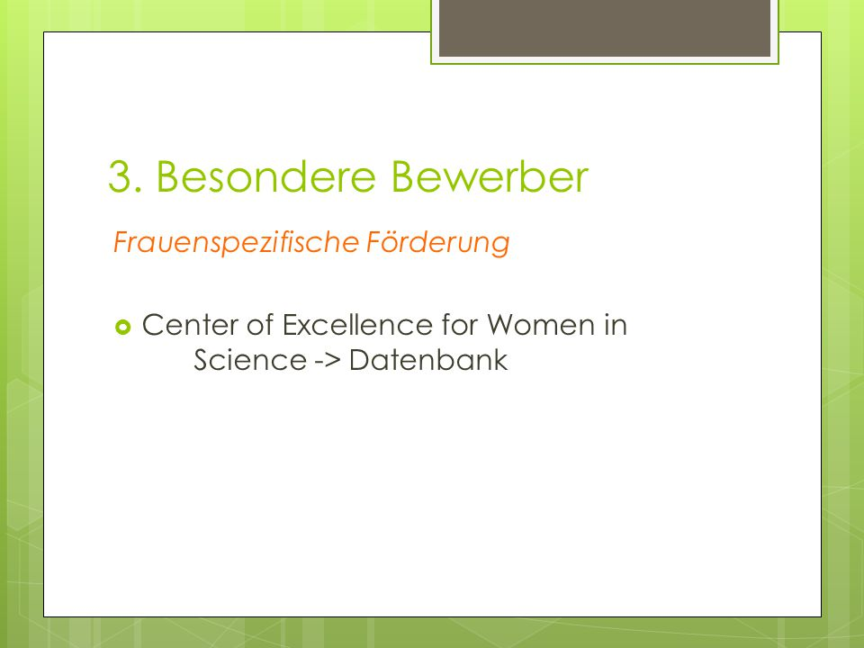 3. Besondere Bewerber Frauenspezifische Förderung  Center of Excellence for Women in Science -> Datenbank