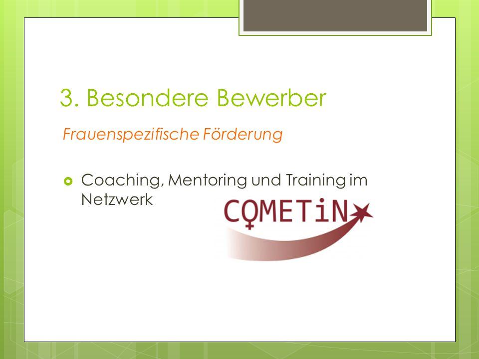 3. Besondere Bewerber Frauenspezifische Förderung  Coaching, Mentoring und Training im Netzwerk