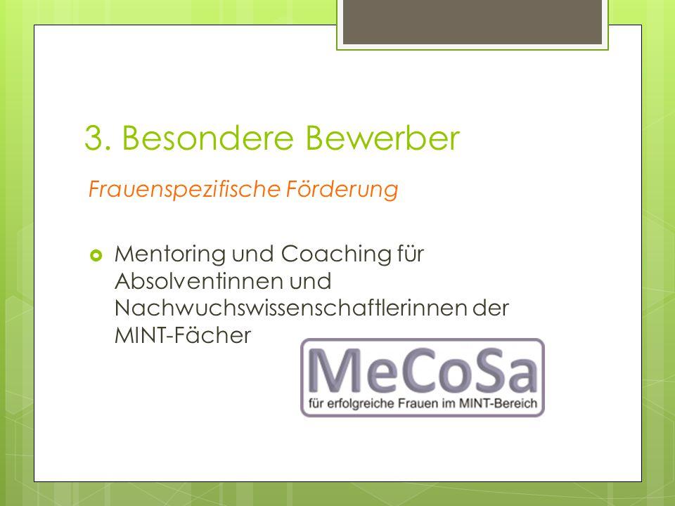 3. Besondere Bewerber Frauenspezifische Förderung  Mentoring und Coaching für Absolventinnen und Nachwuchswissenschaftlerinnen der MINT-Fächer