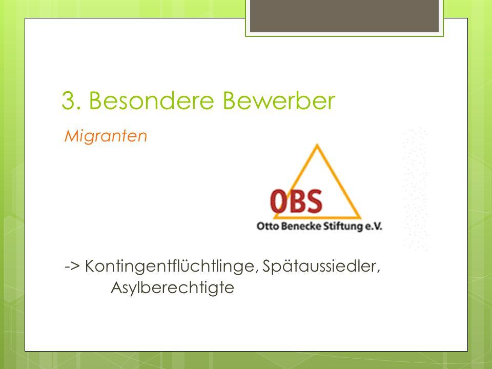 3. Besondere Bewerber Migranten -> Kontingentflüchtlinge, Spätaussiedler, Asylberechtigte