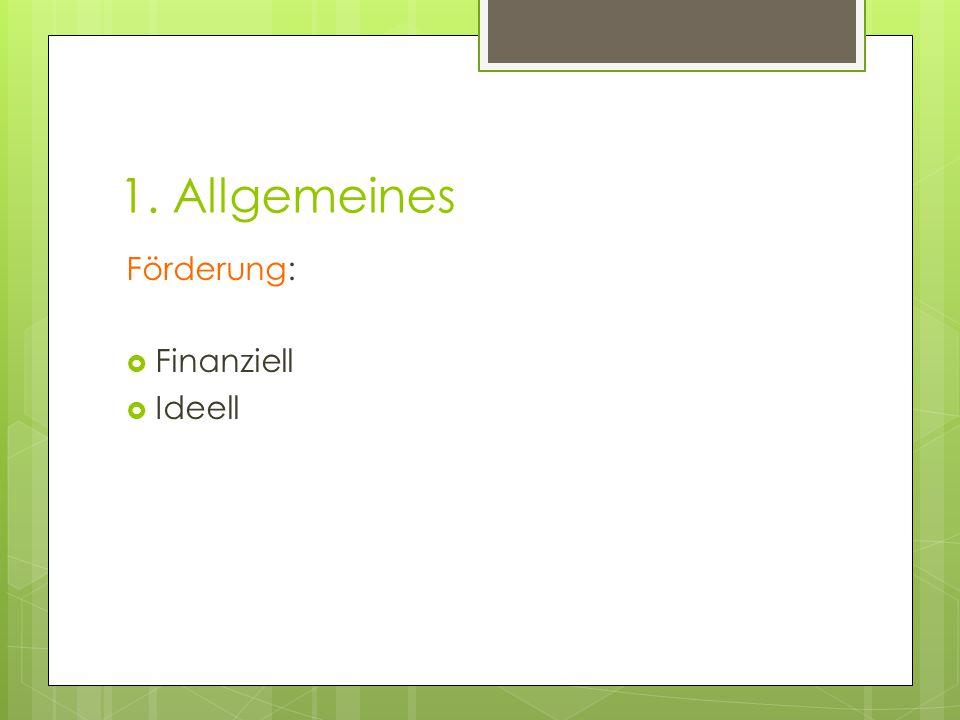 1. Allgemeines Förderung:  Finanziell  Ideell