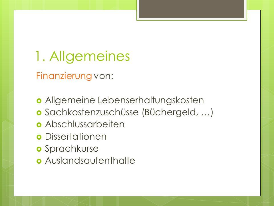 1. Allgemeines Finanzierung von:  Allgemeine Lebenserhaltungskosten  Sachkostenzuschüsse (Büchergeld, …)  Abschlussarbeiten  Dissertationen  Spra