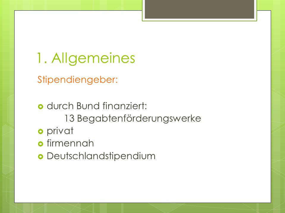 1. Allgemeines Stipendiengeber:  durch Bund finanziert: 13 Begabtenförderungswerke  privat  firmennah  Deutschlandstipendium