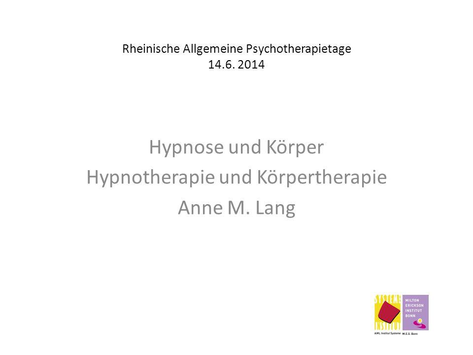 Rheinische Allgemeine Psychotherapietage 14.6. 2014 Hypnose und Körper Hypnotherapie und Körpertherapie Anne M. Lang