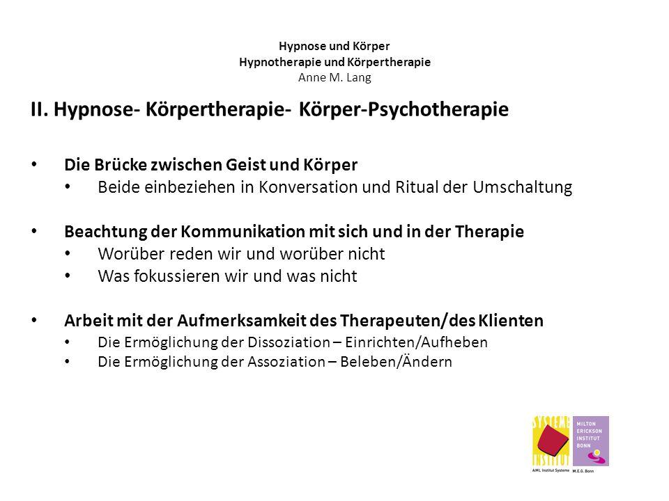 Hypnose und Körper Hypnotherapie und Körpertherapie Anne M. Lang II. Hypnose- Körpertherapie- Körper-Psychotherapie Die Brücke zwischen Geist und Körp